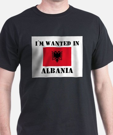 I'm Wanted In Albania T-Shirt