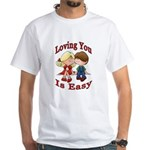Loving You Is Easy White T-shirt