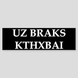 UZ BRAKS. KTHXBAI. Bumper Sticker