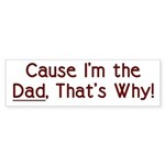 Cause I'm the Dad That's Why Sticker (Bumper 10 pk