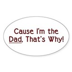 Cause I'm the Dad That's Why Oval Sticker (10 pk)