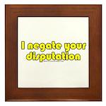I Negate Your Disputation Framed Tile