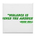 Violence Is Never The Answer Tile Coaster