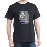 I Suffer From Premature Acceleration! Dark T-Shirt
