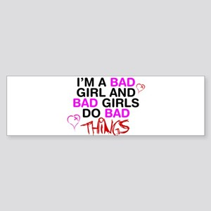 Im a bad girl and bad girls do bad things. Sticker