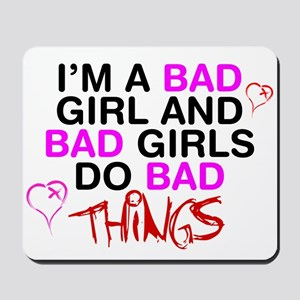 Im a bad girl and bad girls do bad things. Mousepa