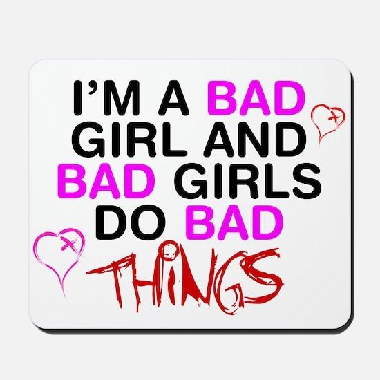 Im a bad girl and bad girls do bad things. Mousepa