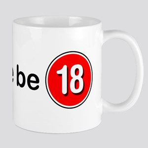 Please Be 18 Mug