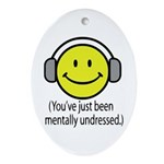 You've Just Been Mentally Und Oval Ornament
