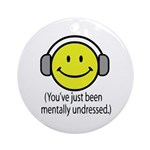 You've Just Been Mentally Und Ornament (Round)