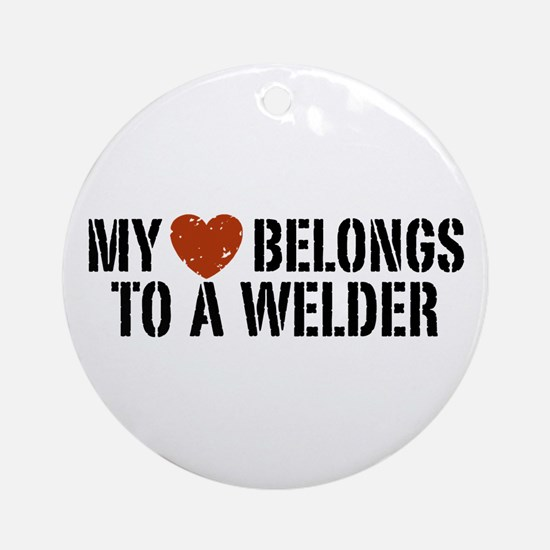 My Heart Belongs to a Welder Ornament (Round)