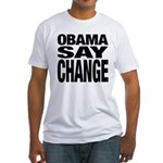Obama Say Change Fitted T-Shirt