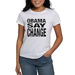 Obama Say Change Women's T-Shirt