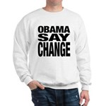 Obama Say Change Sweatshirt