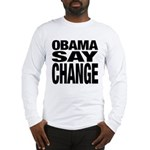 Obama Say Change Long Sleeve T-Shirt