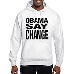 Obama Say Change Hooded Sweatshirt