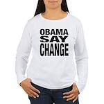 Obama Say Change Women's Long Sleeve T-Shirt