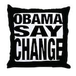 Obama Say Change Throw Pillow