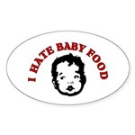 I Hate Baby Food Oval Sticker