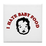 I Hate Baby Food Tile Coaster