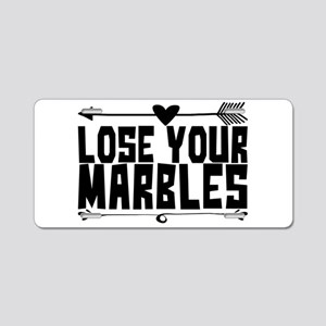 lose your marbles Aluminum License Plate