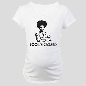 POOL'S CLOSED Maternity T-Shirt