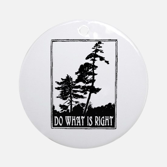 DO WHAT IS RIGHT Ornament (Round)
