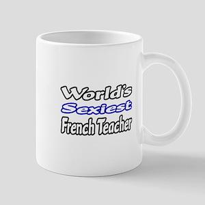 """""""Sexiest French Teacher"""" Mug"""