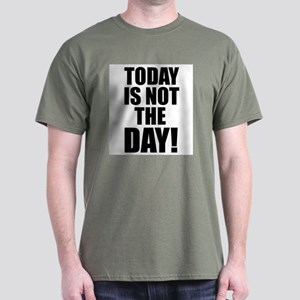 Today Is Not The Day! Dark T-Shirt