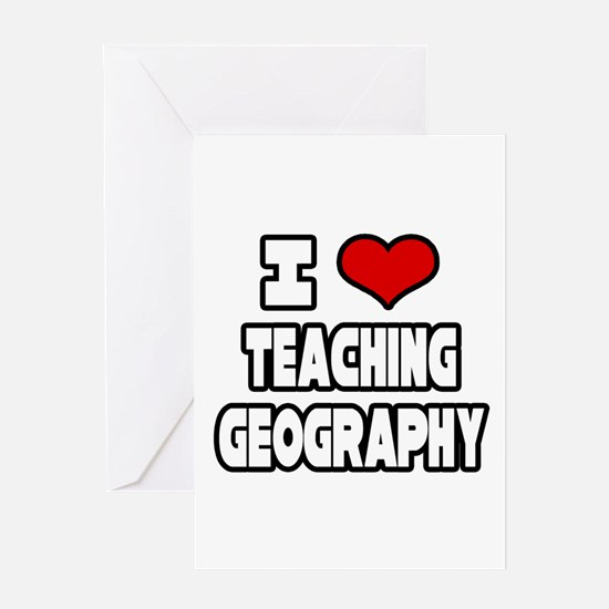 """I Love Teaching Geography"" Greeting Card"