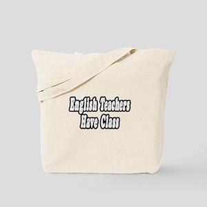 """English Teachers Have Class"" Tote Bag"