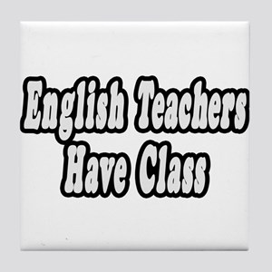 """English Teachers Have Class"" Tile Coaster"