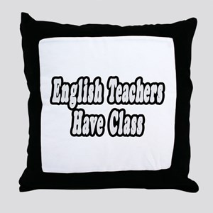 """English Teachers Have Class"" Throw Pillow"