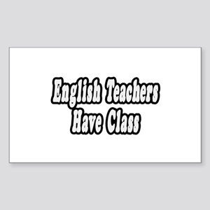 """English Teachers Have Class"" Rectangle Sticker"