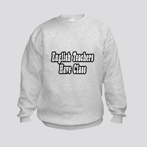 """English Teachers Have Class"" Kids Sweatshirt"