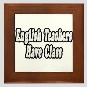 """English Teachers Have Class"" Framed Tile"