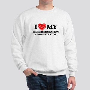 I Love my Higher Education Administrato Sweatshirt