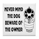Never Mind The Dog Tile Coaster