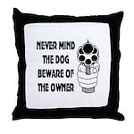 Never Mind The Dog Throw Pillow