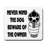 Never Mind The Dog Mousepad