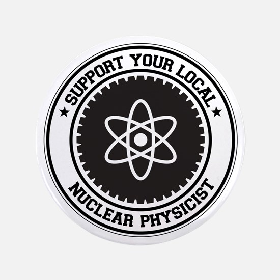 "Support Nuclear Physicist 3.5"" Button"