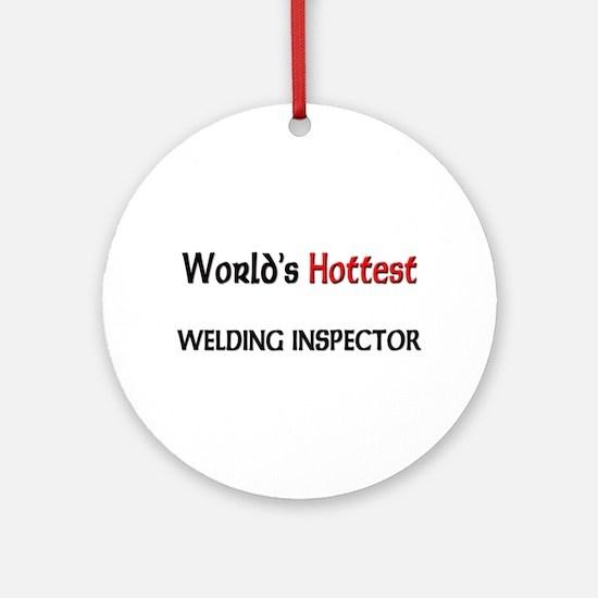 World's Hottest Welding Inspector Ornament (Round)