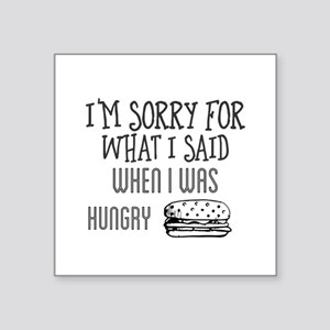 I'm sorry for what I said when I was hungr Sticker