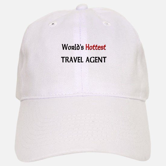 World's Hottest Travel Agent Baseball Baseball Cap
