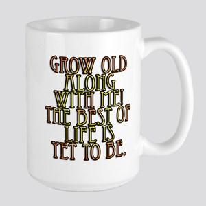 Grow Old Along With Me Large Mug