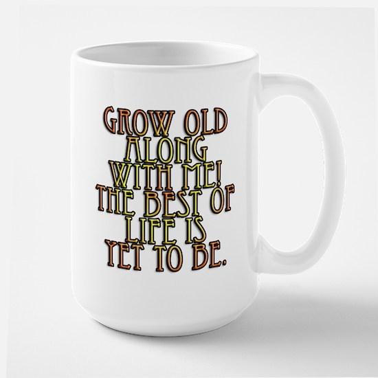 Grow Old Along With Me Large Mug