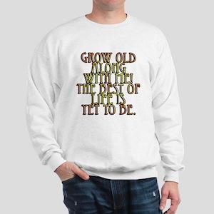 Grow Old Along With Me Sweatshirt