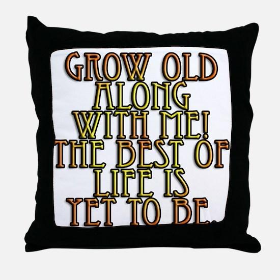 Grow Old Along With Me Throw Pillow