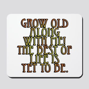 Grow Old Along With Me Mousepad