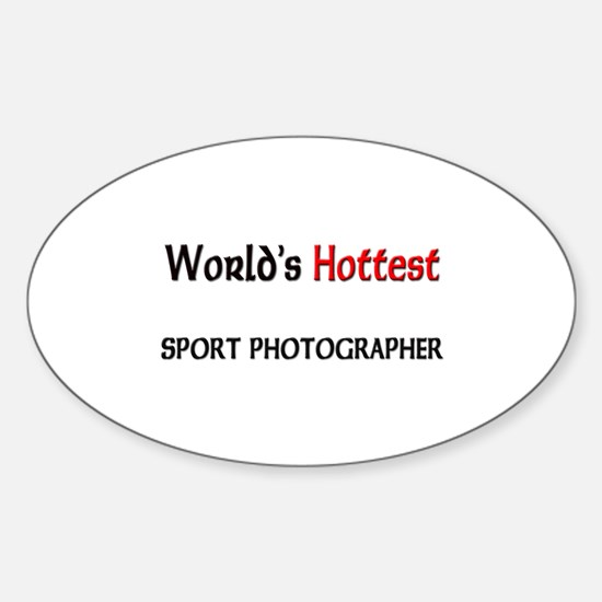 World's Hottest Sport Photographer Oval Decal
